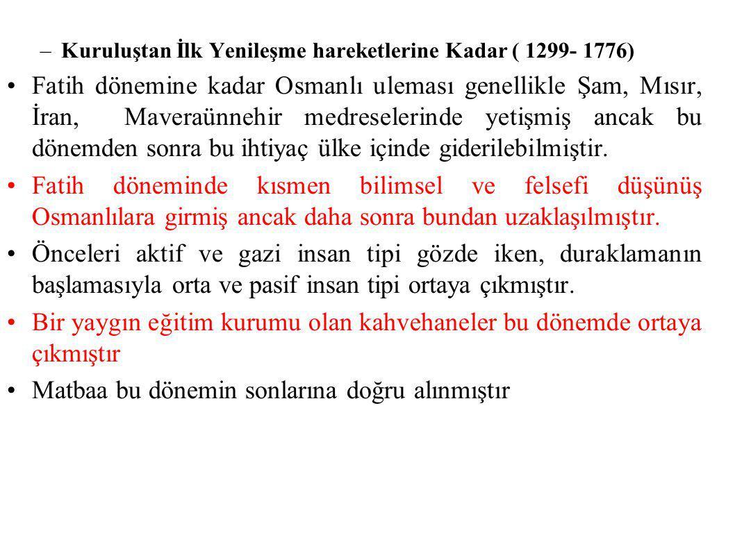 –Kuruluştan İlk Yenileşme hareketlerine Kadar ( 1299- 1776) Fatih dönemine kadar Osmanlı uleması genellikle Şam, Mısır, İran, Maveraünnehir medreseler