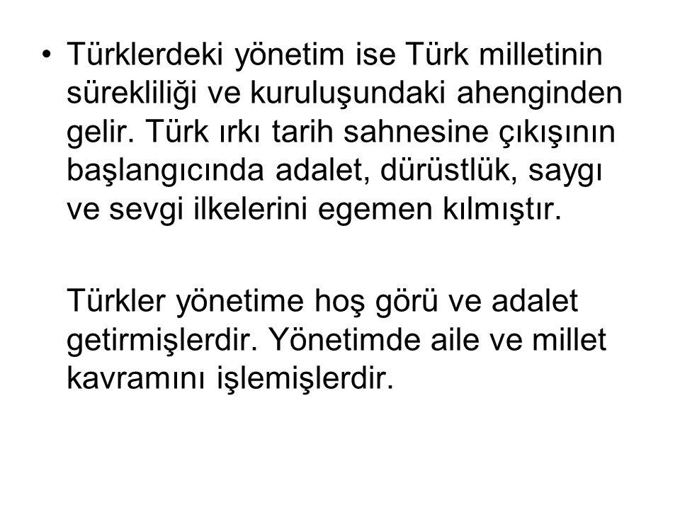 Türklerdeki yönetim ise Türk milletinin sürekliliği ve kuruluşundaki ahenginden gelir.