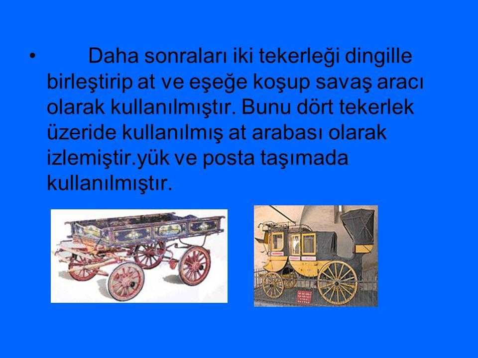 Daha sonraları iki tekerleği dingille birleştirip at ve eşeğe koşup savaş aracı olarak kullanılmıştır. Bunu dört tekerlek üzeride kullanılmış at araba