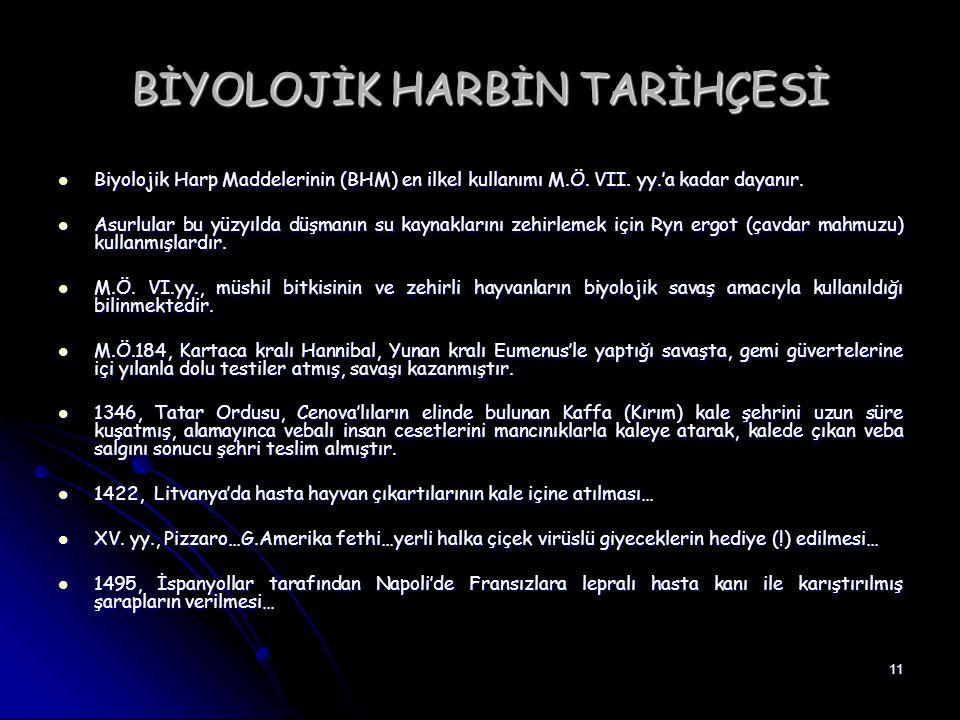 11 BİYOLOJİK HARBİN TARİHÇESİ Biyolojik Harp Maddelerinin (BHM) en ilkel kullanımı M.Ö. VII. yy.'a kadar dayanır. Biyolojik Harp Maddelerinin (BHM) en
