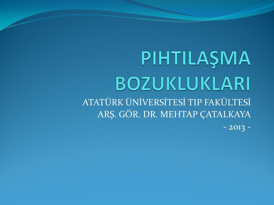 ATATÜRK ÜNİVERSİTESİ TIP FAKÜLTESİ ARŞ. GÖR. DR. MEHTAP ÇATALKAYA - 2013 -