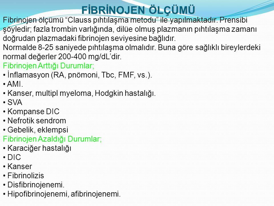 """FİBRİNOJEN ÖLÇÜMÜ Fibrinojen ölçümü """"Clauss pıhtılaşma metodu"""" ile yapılmaktadır. Prensibi şöyledir; fazla trombin varlığında, dilüe olmuş plazmanın p"""