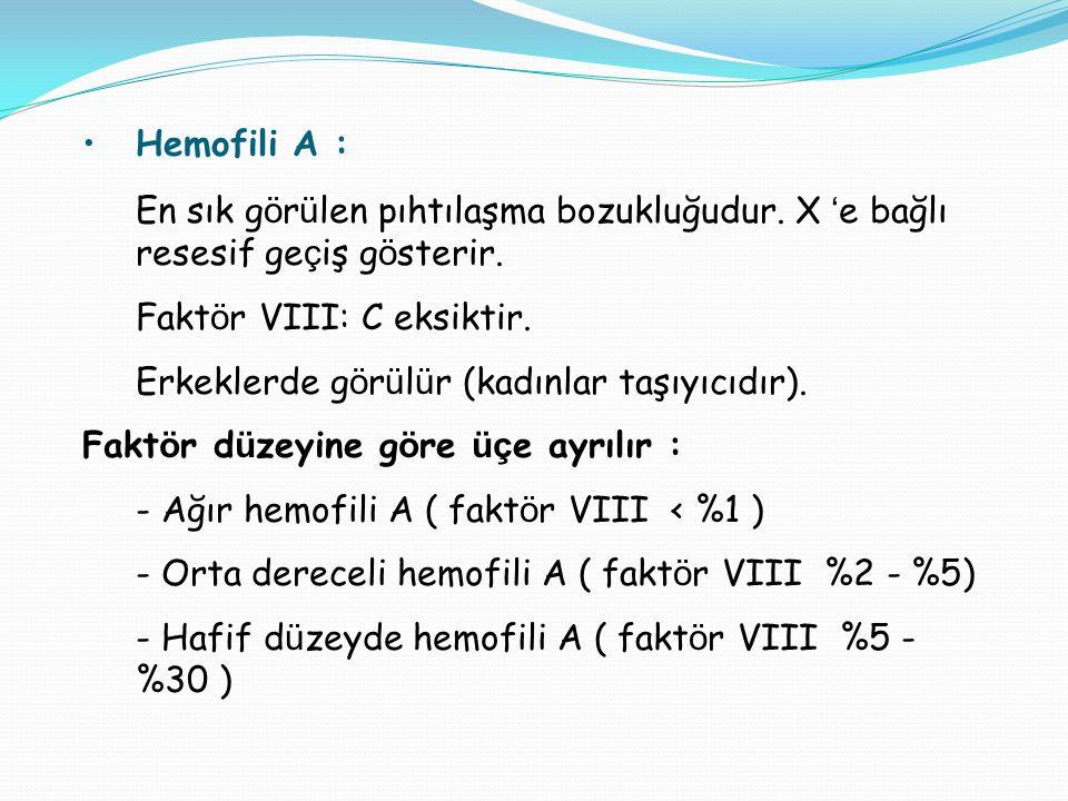 Hemofili A : En sık g ö r ü len pıhtılaşma bozukluğudur. X ' e bağlı resesif ge ç iş g ö sterir. Fakt ö r VIII: C eksiktir. Erkeklerde g ö r ü l ü r (