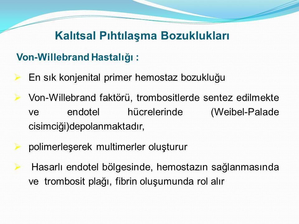 Kalıtsal Pıhtılaşma Bozuklukları Von-Willebrand Hastalığı :  En sık konjenital primer hemostaz bozukluğu  Von-Willebrand faktörü, trombositlerde sen