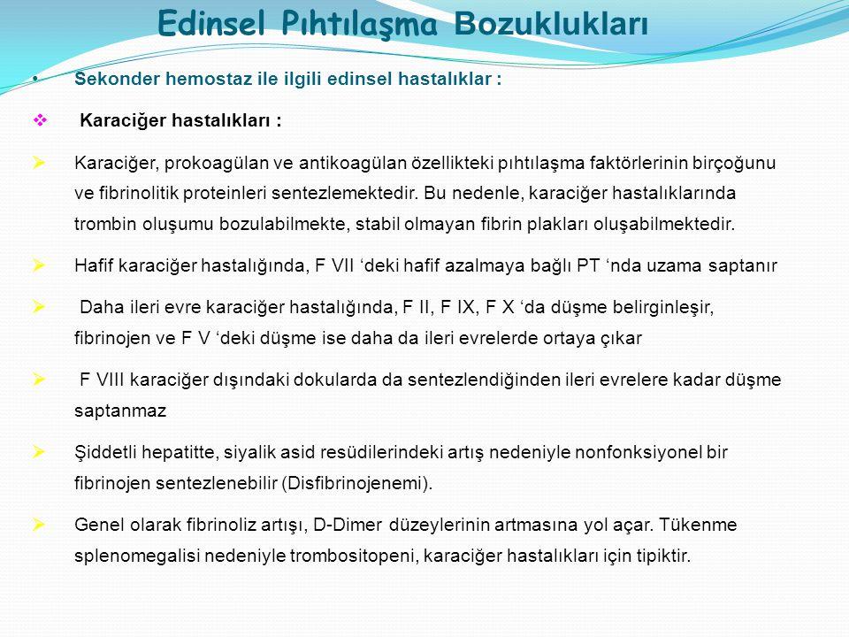 Edinsel Pıhtılaşma Bozuklukları Sekonder hemostaz ile ilgili edinsel hastalıklar :  Karaciğer hastalıkları :  Karaciğer, prokoagülan ve antikoagülan