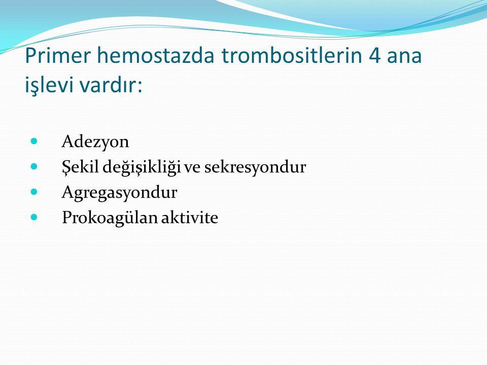 Primer hemostazda trombositlerin 4 ana işlevi vardır: Adezyon Şekil değişikliği ve sekresyondur Agregasyondur Prokoagülan aktivite