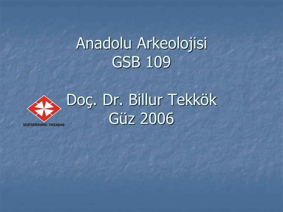 Anadolu Arkeolojisi GSB 109 Doç. Dr. Billur Tekkök Güz 2006