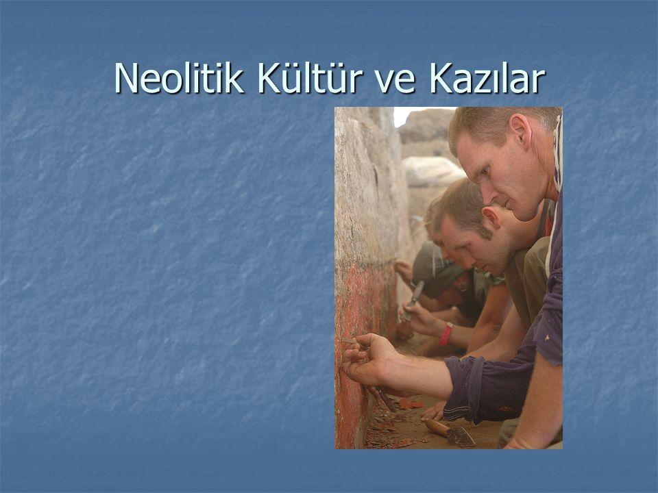 Neolitik Kültür ve Kazılar