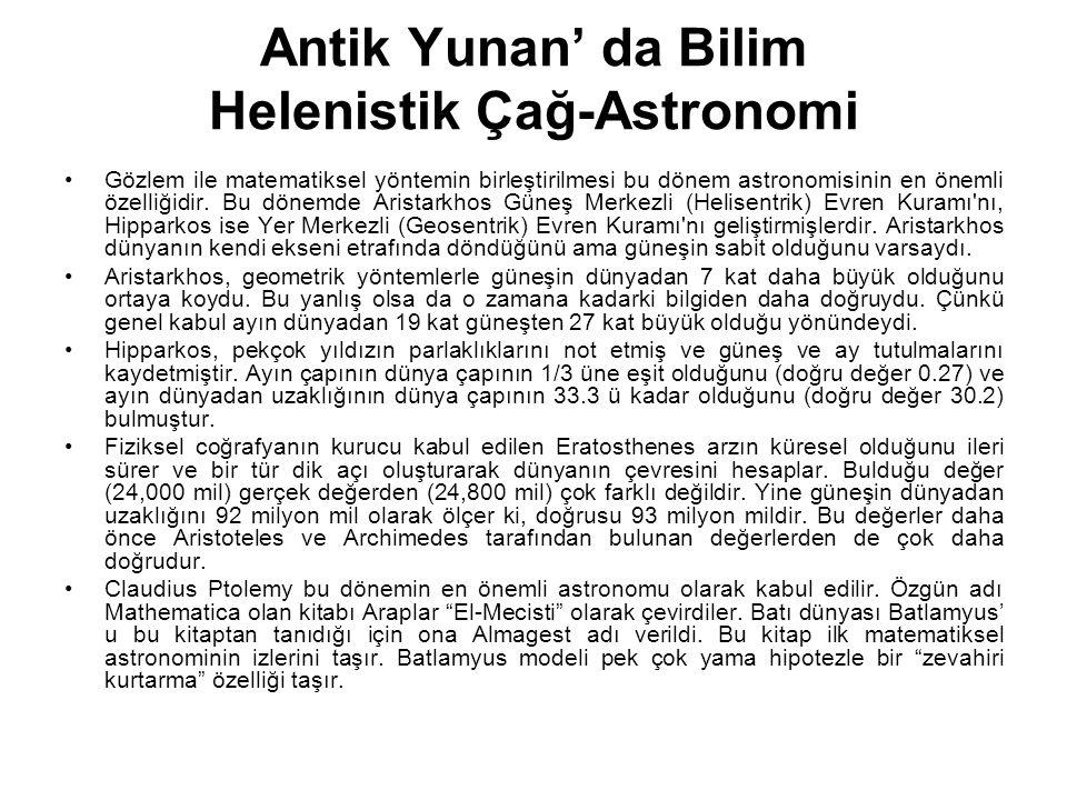 Antik Yunan' da Bilim Helenistik Çağ-Astronomi Gözlem ile matematiksel yöntemin birleştirilmesi bu dönem astronomisinin en önemli özelliğidir. Bu döne