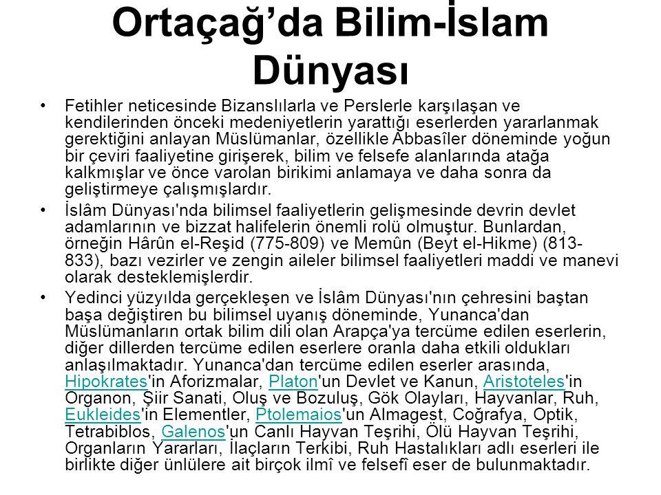 Ortaçağ'da Bilim-İslam Dünyası Fetihler neticesinde Bizanslılarla ve Perslerle karşılaşan ve kendilerinden önceki medeniyetlerin yarattığı eserlerden