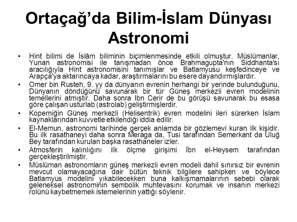Ortaçağ'da Bilim-İslam Dünyası Astronomi Hint bilimi de İslâm biliminin biçimlenmesinde etkili olmuştur. Müslümanlar, Yunan astronomisi ile tanışmadan