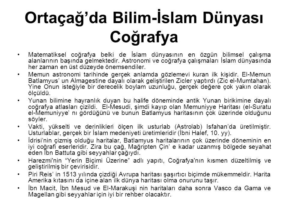 Ortaçağ'da Bilim-İslam Dünyası Coğrafya Matematiksel coğrafya belki de İslam dünyasının en özgün bilimsel çalışma alanlarının başında gelmektedir. Ast