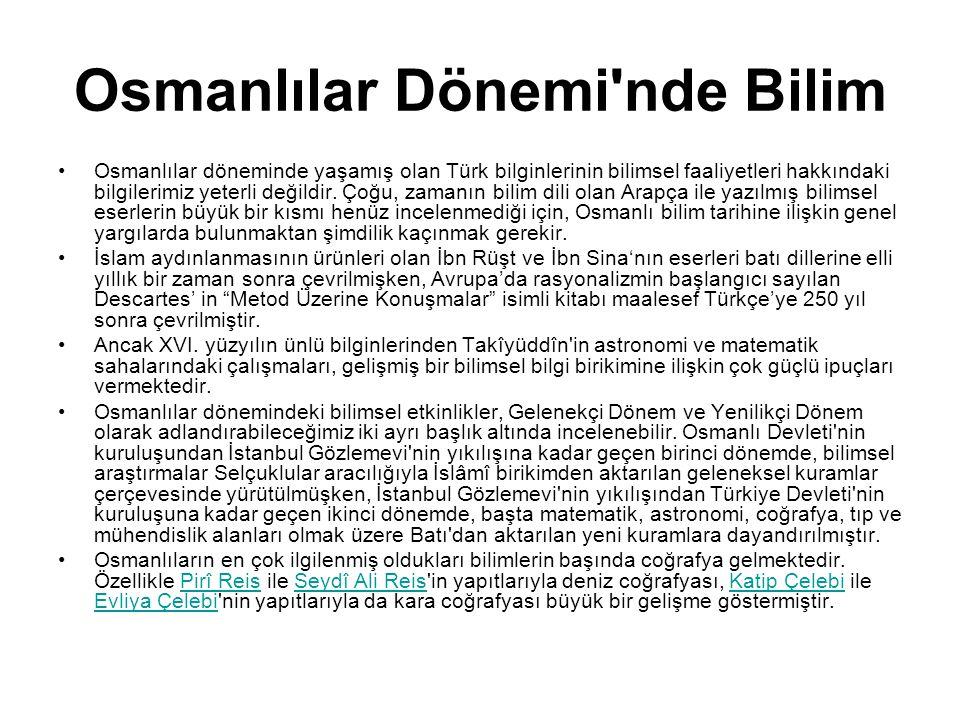 Osmanlılar Dönemi'nde Bilim Osmanlılar döneminde yaşamış olan Türk bilginlerinin bilimsel faaliyetleri hakkındaki bilgilerimiz yeterli değildir. Çoğu,