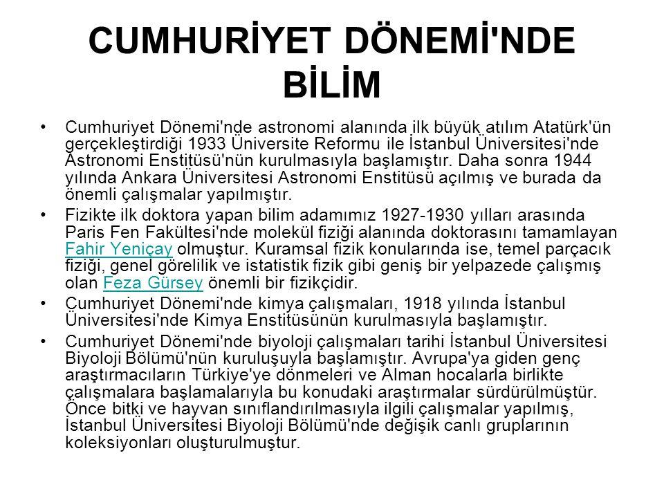CUMHURİYET DÖNEMİ'NDE BİLİM Cumhuriyet Dönemi'nde astronomi alanında ilk büyük atılım Atatürk'ün gerçekleştirdiği 1933 Üniversite Reformu ile İstanbul