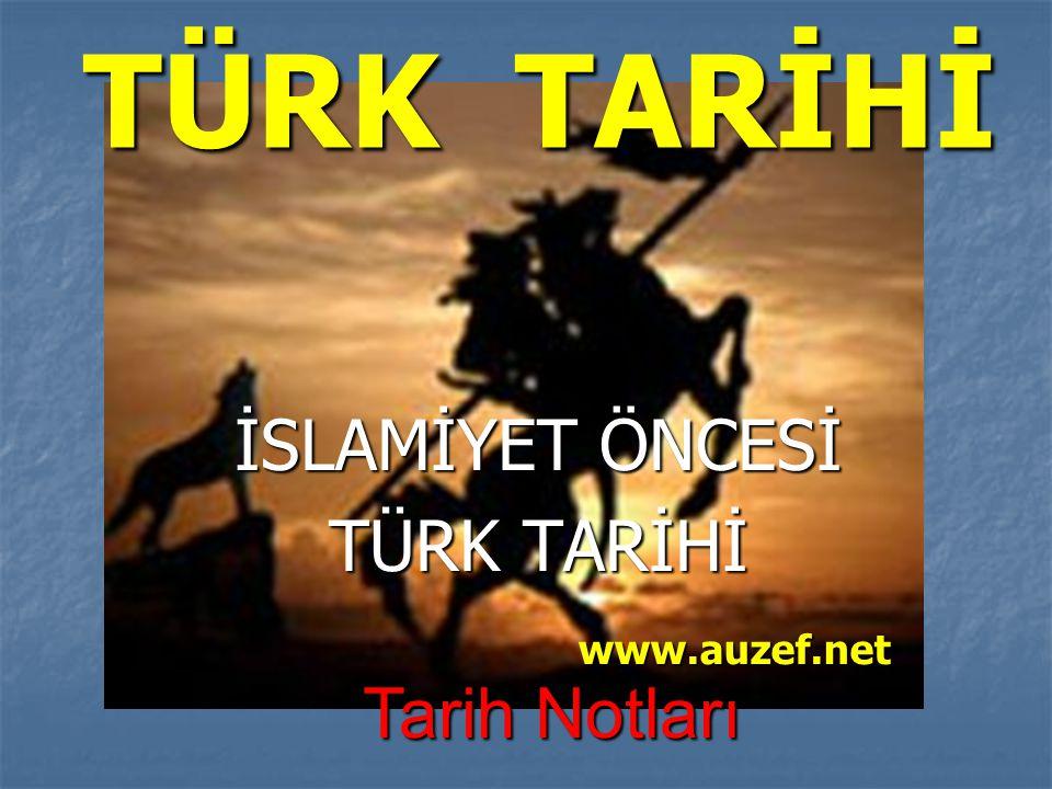 TÜRK TARİHİ İSLAMİYET ÖNCESİ TÜRK TARİHİ www.auzef.net Tarih Notları