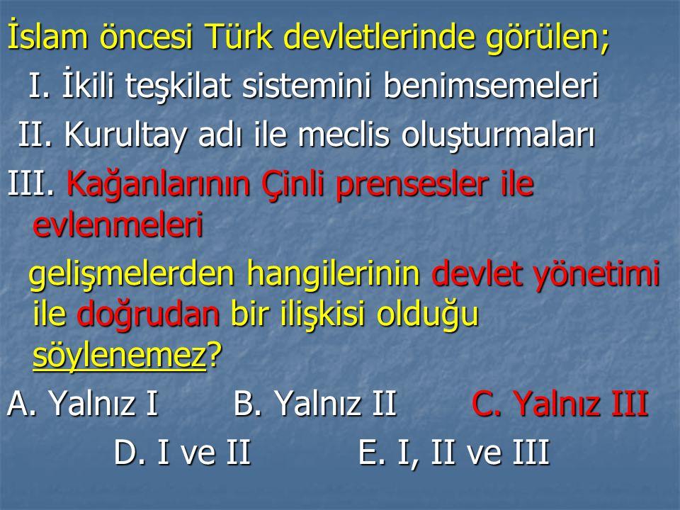 İslam öncesi Türk devletlerinde görülen; I. İkili teşkilat sistemini benimsemeleri I. İkili teşkilat sistemini benimsemeleri II. Kurultay adı ile mecl