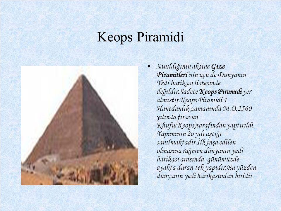 Keops Piramidi Sanıldığının aksine Gize Piramitleri'nin üçü de Dünyanın Yedi harikası listesinde değildir.Sadece Keops Piramidi yer almıştır.Keops Pir
