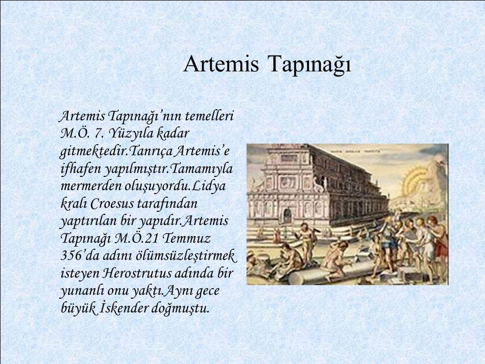 Artemis Tapınağı Artemis Tapınağı'nın temelleri M.Ö. 7. Yüzyıla kadar gitmektedir.Tanrıça Artemis'e ifhafen yapılmıştır.Tamamıyla mermerden oluşuyordu