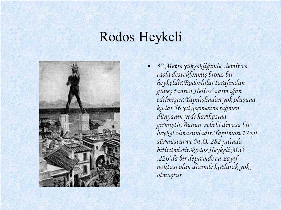 Rodos Heykeli 32 Metre yüksekliğinde, demir ve taşla desteklenmiş bronz bir heykeldir.Rodoslular tarafından güneş tanrısı Helios'a armağan edilmiştir.