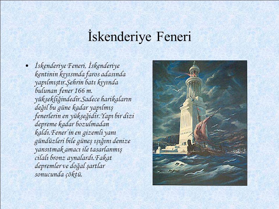 İskenderiye Feneri İskenderiye Feneri, İskenderiye kentinin kıyısında faros adasında yapılmıştır.Şehrin batı kıyında bulunan fener 166 m. yüksekliğind