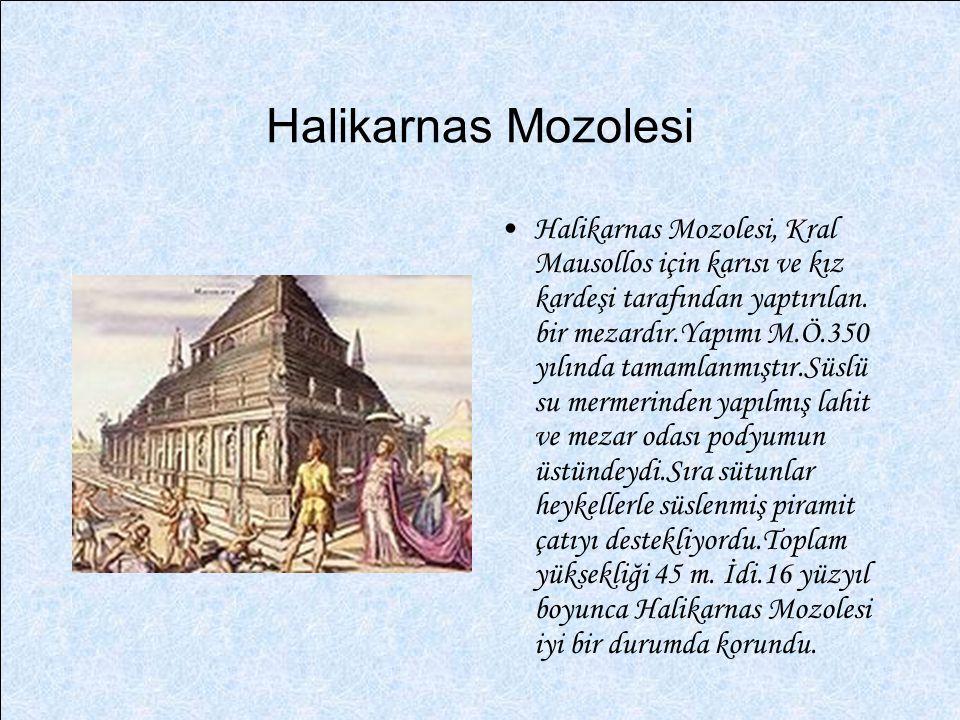 Halikarnas Mozolesi Halikarnas Mozolesi, Kral Mausollos için karısı ve kız kardeşi tarafından yaptırılan. bir mezardır.Yapımı M.Ö.350 yılında tamamlan