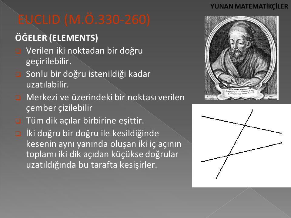 YUNAN MATEMATİKÇİLER EUCLID (M.Ö.330-260) ÖĞELER (ELEMENTS)  Verilen iki noktadan bir doğru geçirilebilir.  Sonlu bir doğru istenildiği kadar uzatıl