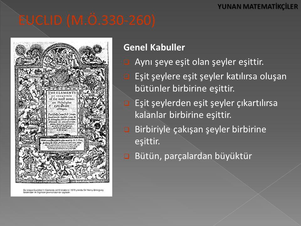 YUNAN MATEMATİKÇİLER EUCLID (M.Ö.330-260) Genel Kabuller  Aynı şeye eşit olan şeyler eşittir.