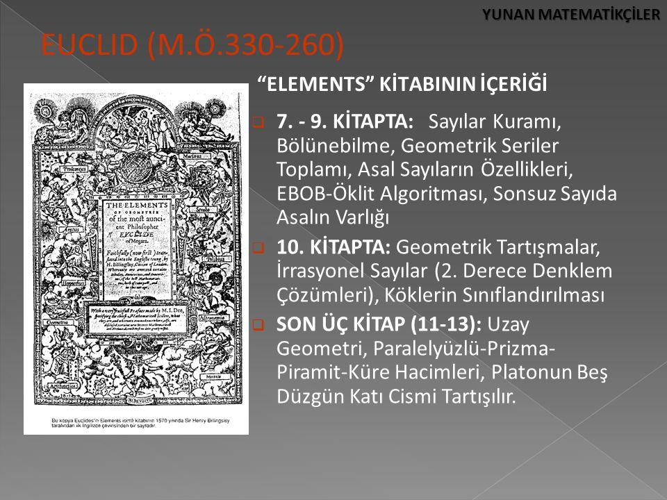 """YUNAN MATEMATİKÇİLER EUCLID (M.Ö.330-260) """"ELEMENTS"""" KİTABININ İÇERİĞİ  7. - 9. KİTAPTA: Sayılar Kuramı, Bölünebilme, Geometrik Seriler Toplamı, Asal"""