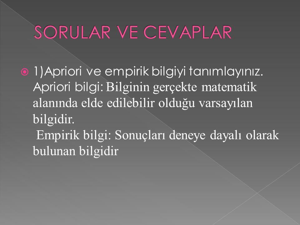  1)Apriori ve empirik bilgiyi tanımlayınız.