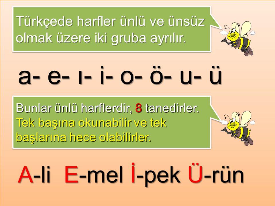 a- e- ı- i- o- ö- u- ü Türkçede harfler ünlü ve ünsüz olmak üzere iki gruba ayrılır.