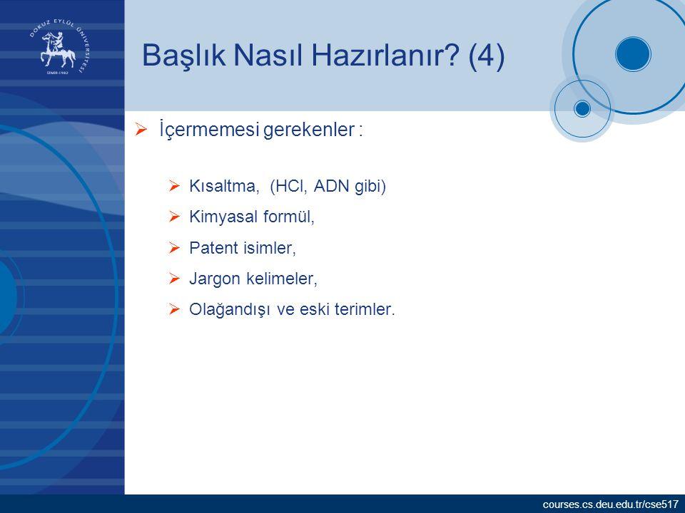 courses.cs.deu.edu.tr/cse517 Başlık Nasıl Hazırlanır? (4)  İçermemesi gerekenler :  Kısaltma, (HCl, ADN gibi)  Kimyasal formül,  Patent isimler, 