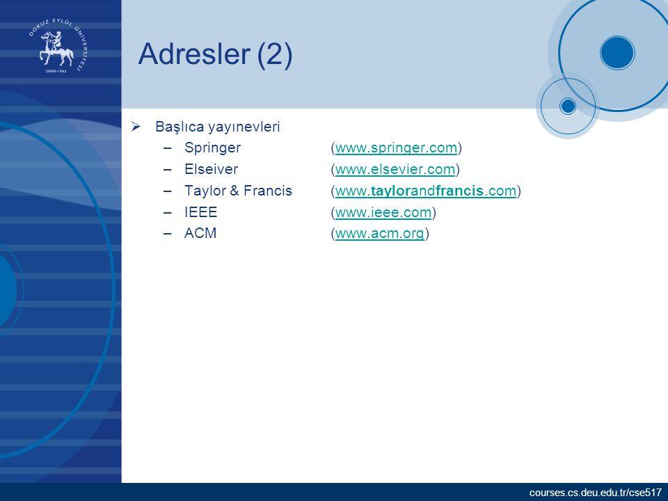 courses.cs.deu.edu.tr/cse517 Adresler (2)  Başlıca yayınevleri –Springer(www.springer.com)www.springer.com –Elseiver(www.elsevier.com)www.elsevier.co