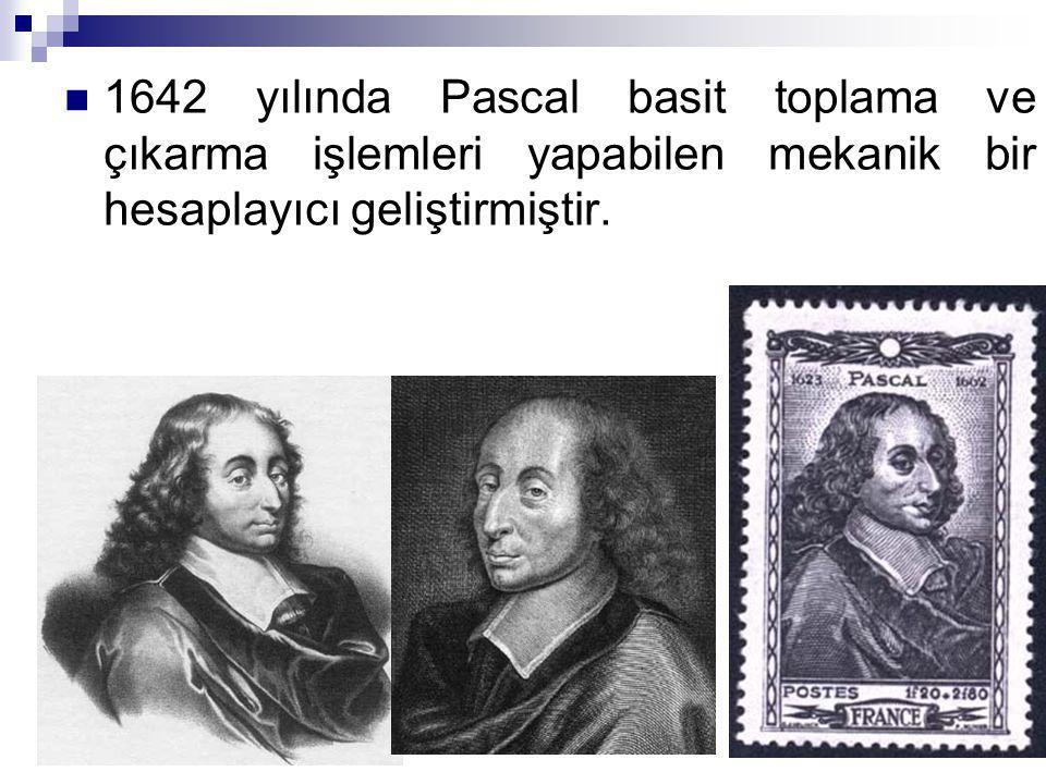 1642 yılında Pascal basit toplama ve çıkarma işlemleri yapabilen mekanik bir hesaplayıcı geliştirmiştir.