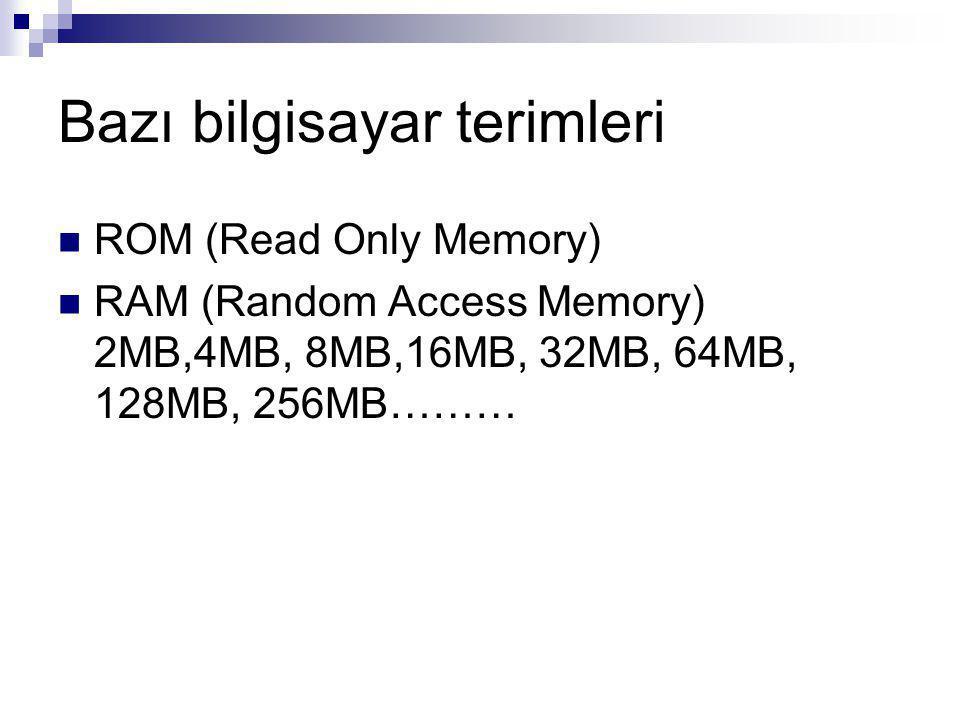 Bazı bilgisayar terimleri ROM (Read Only Memory) RAM (Random Access Memory) 2MB,4MB, 8MB,16MB, 32MB, 64MB, 128MB, 256MB………