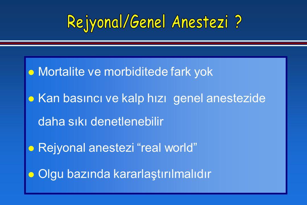 l Mortalite ve morbiditede fark yok l Kan basıncı ve kalp hızı genel anestezide daha sıkı denetlenebilir l Rejyonal anestezi real world l Olgu bazında kararlaştırılmalıdır