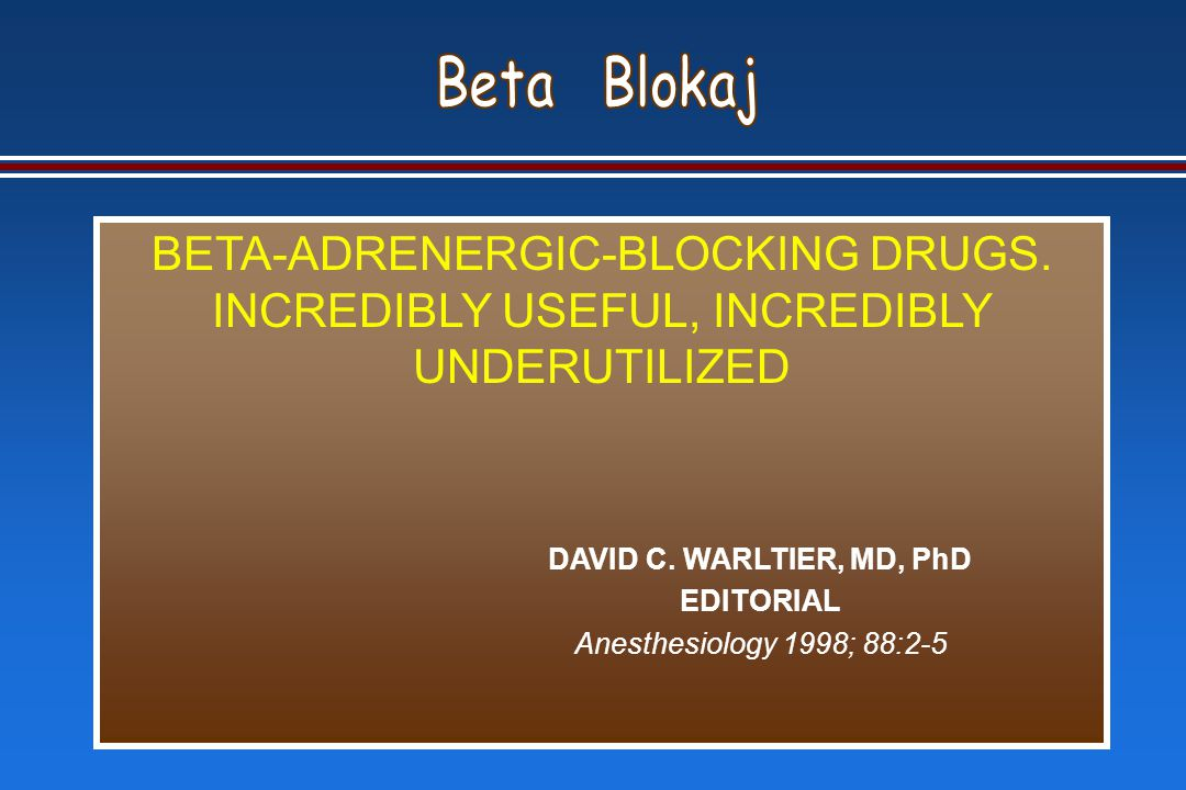 BETA-ADRENERGIC-BLOCKING DRUGS. INCREDIBLY USEFUL, INCREDIBLY UNDERUTILIZED DAVID C.