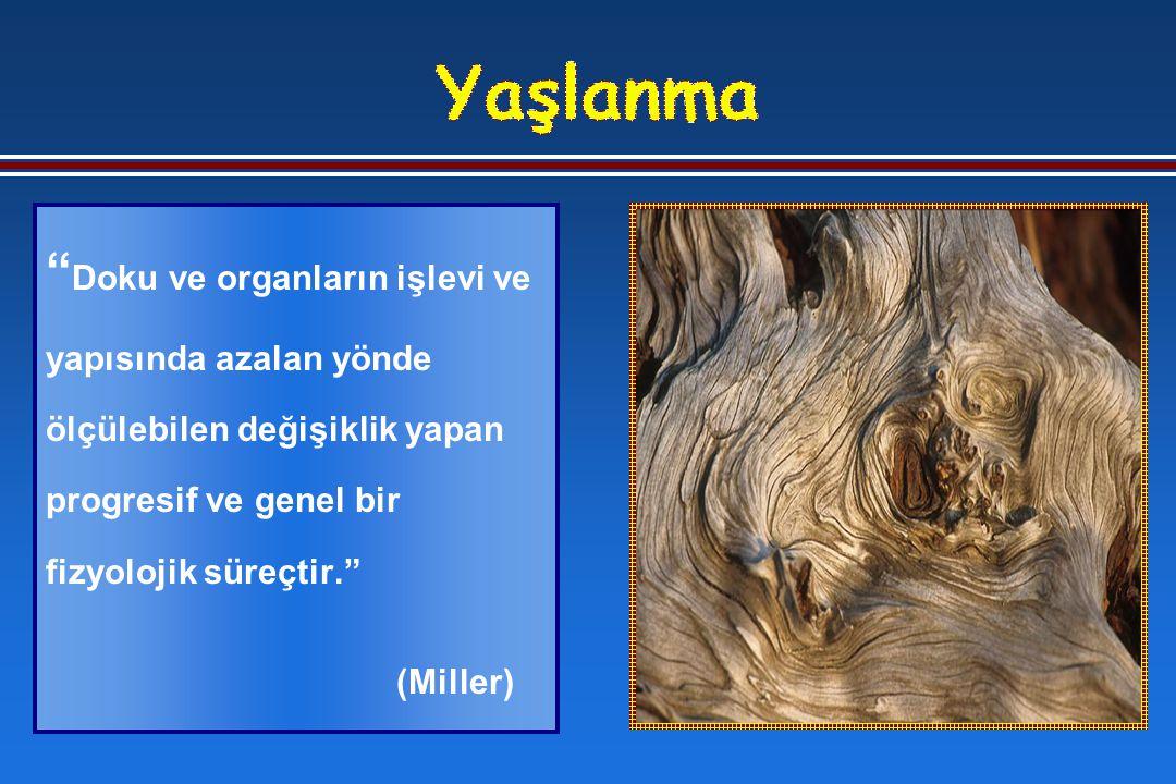 Doku ve organların işlevi ve yapısında azalan yönde ölçülebilen değişiklik yapan progresif ve genel bir fizyolojik süreçtir. (Miller)