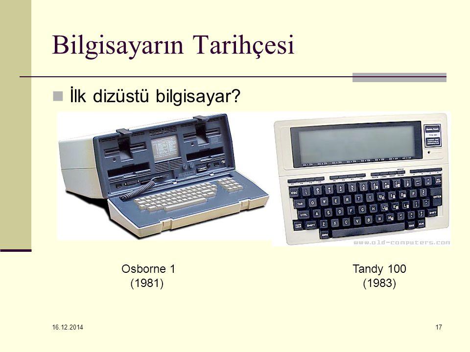 Bilgisayarın Tarihçesi İlk dizüstü bilgisayar? 16.12.2014 17 Osborne 1 (1981) Tandy 100 (1983)