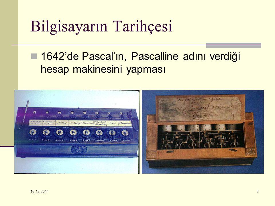 16.12.2014 3 Bilgisayarın Tarihçesi 1642'de Pascal'ın, Pascalline adını verdiği hesap makinesini yapması