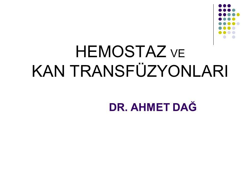 HEMOSTAZ VE KAN TRANSFÜZYONLARI DR. AHMET DAĞ