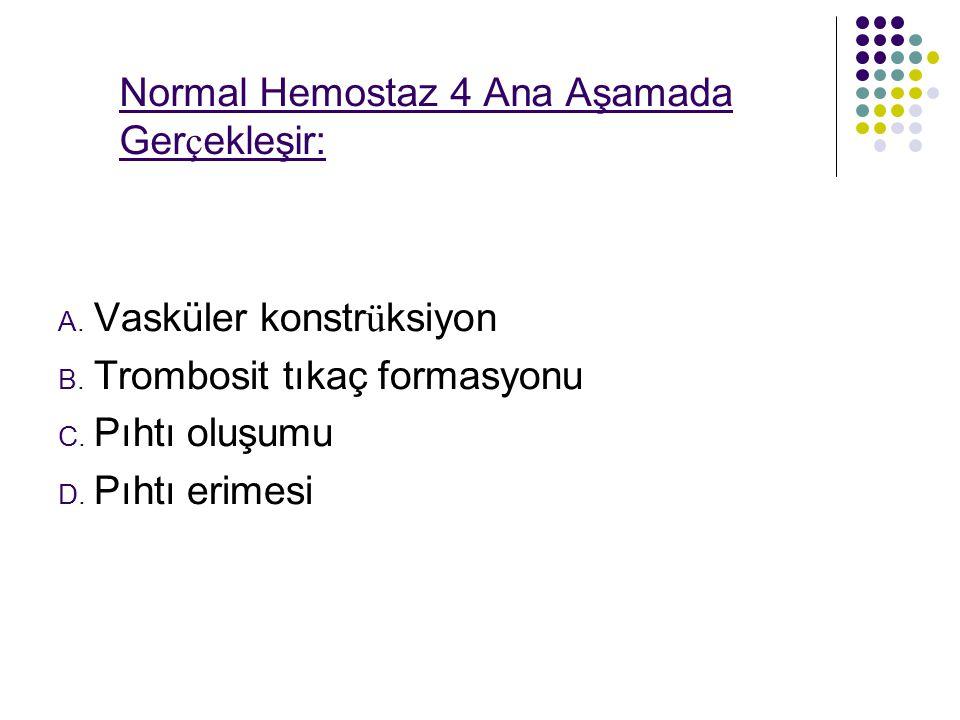 Normal Hemostaz 4 Ana Aşamada Ger ç ekleşir: A.Vasküler konstr ü ksiyon B.
