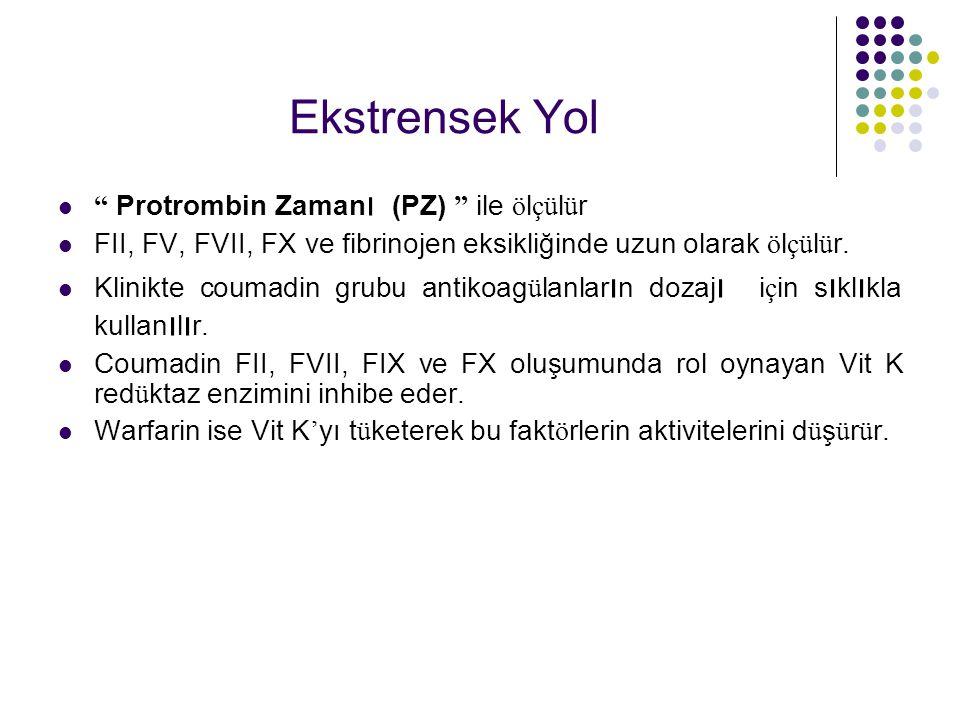 Ekstrensek Yol Protrombin Zaman ı (PZ) ile ö l çü l ü r FII, FV, FVII, FX ve fibrinojen eksikliğinde uzun olarak ö l çü l ü r.