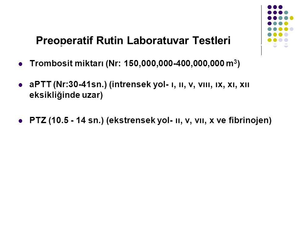 Preoperatif Rutin Laboratuvar Testleri Trombosit miktarı (Nr: 150,000,000-400,000,000 m 3 ) aPTT (Nr:30-41sn.) (intrensek yol- ı, ıı, v, vııı, ıx, xı, xıı eksikliğinde uzar) PTZ (10.5 - 14 sn.) (ekstrensek yol- ıı, v, vıı, x ve fibrinojen)