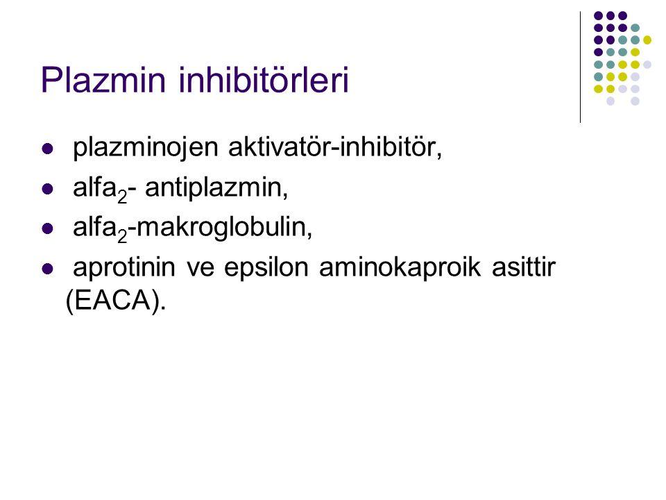 Plazmin inhibitörleri plazminojen aktivatör-inhibitör, alfa 2 - antiplazmin, alfa 2 -makroglobulin, aprotinin ve epsilon aminokaproik asittir (EACA).