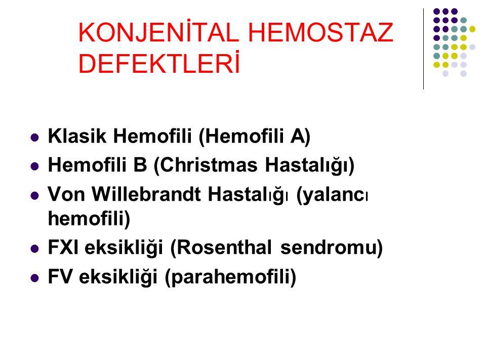KONJENİTAL HEMOSTAZ DEFEKTLERİ Klasik Hemofili (Hemofili A) Hemofili B (Christmas Hastalığı) Von Willebrandt Hastal ı ğ ı (yalanc ı hemofili) FXI eksikliği (Rosenthal sendromu) FV eksikliği (parahemofili)
