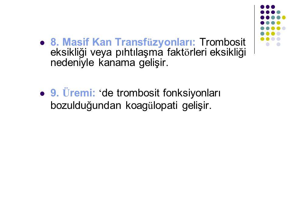 8. Masif Kan Transf ü zyonları: Trombosit eksikliği veya pıhtılaşma fakt ö rleri eksikliği nedeniyle kanama gelişir. 9. Ü remi: ' de trombosit fonksiy
