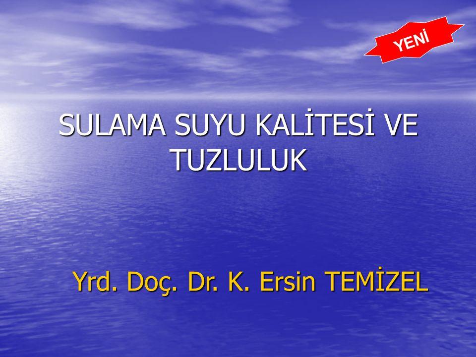 SULAMA SUYU KALİTESİ VE TUZLULUK Yrd. Doç. Dr. K. Ersin TEMİZEL YENİ