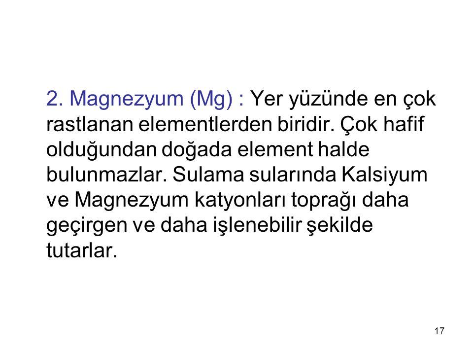2.Magnezyum (Mg) : Yer yüzünde en çok rastlanan elementlerden biridir.