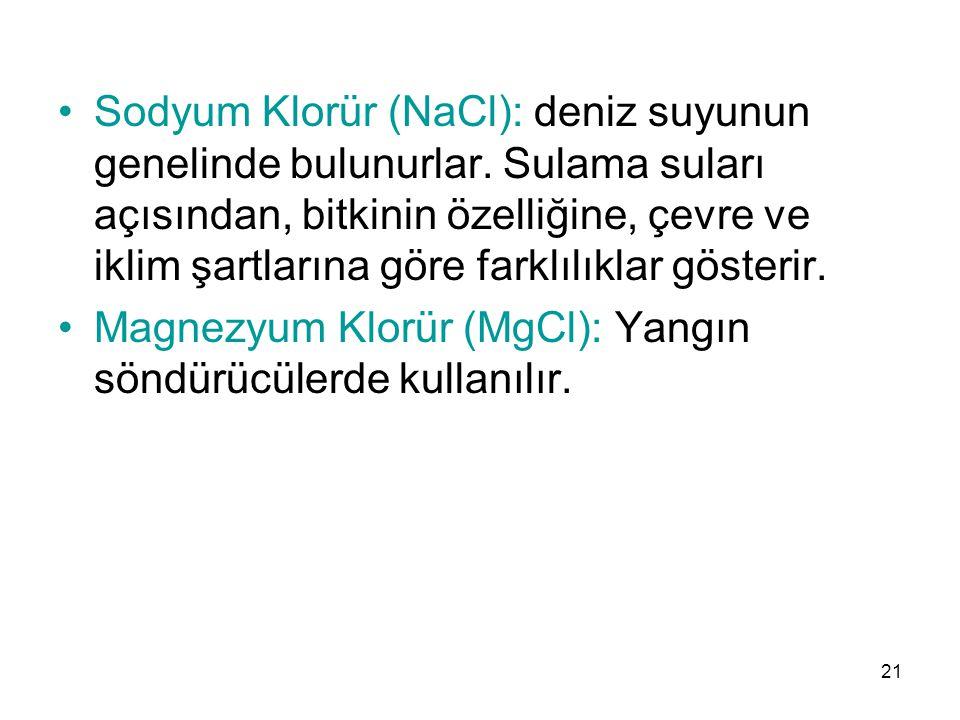 Sodyum Klorür (NaCl): deniz suyunun genelinde bulunurlar.