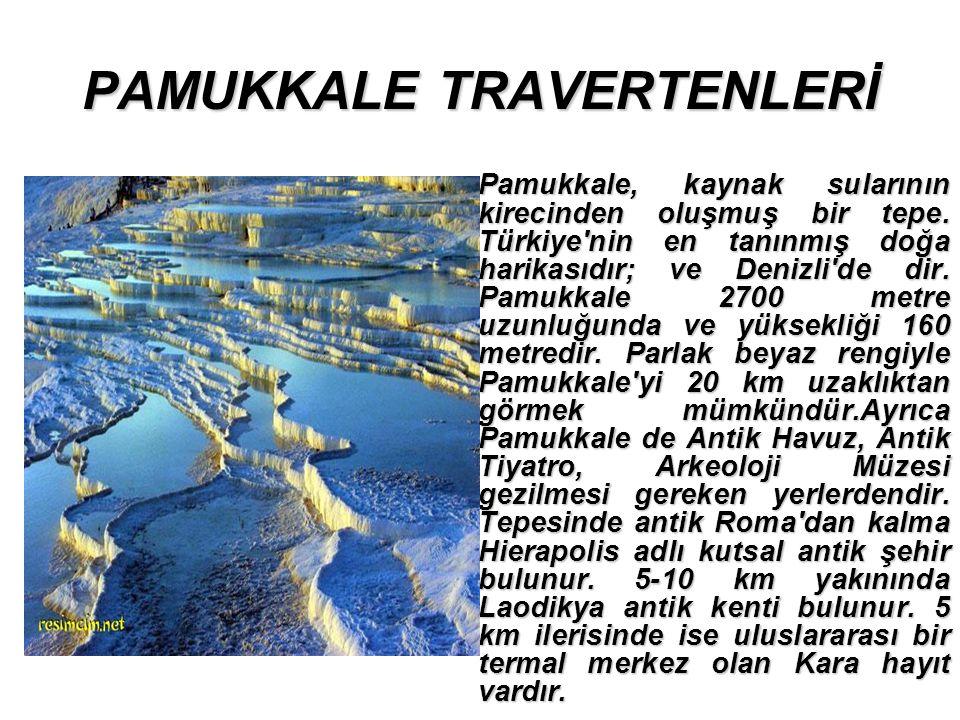 PAMUKKALE TRAVERTENLERİ Pamukkale, kaynak sularının kirecinden oluşmuş bir tepe.